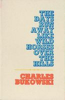 The Days Run Away Like Wild Horses Over the Hills, Charles Bukowski
