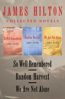 So Well Remembered, Random Harvest, and We Are Not Alone, James Hilton