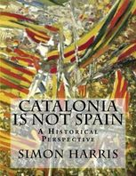Catalonia Is Not Spain – A Historical Perspective, Simon Harris