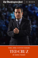 The 2016 Contenders: Ted Cruz, Marc Fisher, The Washington Post