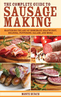 Complete Guide to Sausage Making, Monte Burch