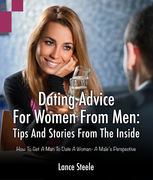 Dating Advice for Women from Men: Tips and Stories from the Inside, Lance Steele