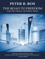 Road to Freedom and the Demise of Nation States, Peter B.Bos