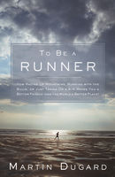 To Be a Runner, Martin Dugard