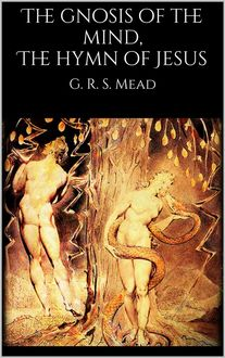 The gnosis of the mind, The hymn of Jesus, G.R.S.Mead