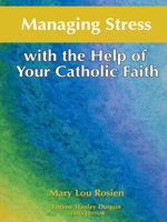 Managing Stress with the Help of Your Catholic Faith, Mary Lou Rosien