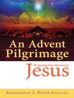 An Advent Pilgrimage, Archbishop J.Peter Sartain