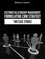 Customer Relationship Management – Identifying and Classifying Constraints In Formulating Strategy of Customer Relationship Management, Minh Nguyen