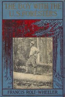 The Boy With the U. S. Foresters, Francis Rolt-Wheeler