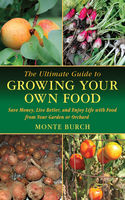 Ultimate Guide to Growing Your Own Food, Monte Burch