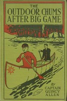 The Outdoor Chums After Big Game / Or, Perilous Adventures in the Wilderness, Quincy Allen
