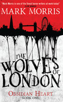 The Wolves of London (Obsidian Heart book 1), Mark Morris