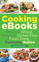 Cooking Ebooks: Minus the Wheat, Perfect for Gluten Free and Paleo Diets, Featuring Quinoa, Candi Barger