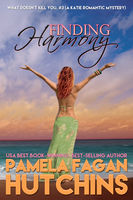 Finding Harmony (What Doesn't Kill You, #3): A Katie Romantic Mystery, Pamela Fagan Hutchins