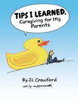 Tips I Learned, Caregiving for My Parents, J.L.Crawford