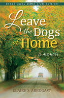 Leave the Dogs at Home, Break Away Book Club Edition, Claire S.Arbogast