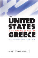 United States and the Making of Modern Greece, James Miller