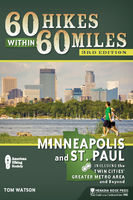 60 Hikes Within 60 Miles: Minneapolis and St. Paul, Tom Watson