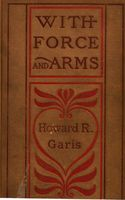 With Force and Arms, Howard Roger Garis