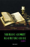 100 Books You Must Read Before You Die [volume 1] (Black Horse Classics), Aldous Huxley, Arthur Conan Doyle, Charles Dickens, E. M. Forster, E.E.Cummings, Edgar Rice Burroughs, Emily Jane Brontë, Jane Austen, Victor Hugo, Willa Cather, black Horse Classics