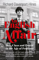 An English Affair: Sex, Class and Power in the Age of Profumo, Richard Davenport-Hines