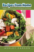 Recipes From Home: Weight Loss with Grain Free and Blood Type Recipes, Ashley Carson, Yolanda Nash