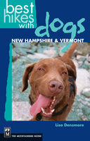 Best Hikes with Dogs: New Hampshire & Vermont, Lisa Densmore