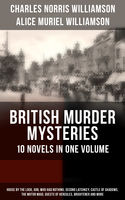 BRITISH MURDER MYSTERIES – 10 Novels in One Volume: House by the Lock, Girl Who Had Nothing, Second Latchkey, Castle of Shadows, The Motor Maid, Guests of Hercules, Brightener and more, Alice Muriel Williamson, Charles Williamson