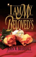 I Am My Beloveds: Volume One, John W Bramhall
