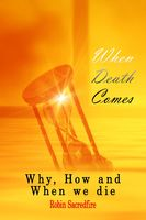 When Death Comes: Why, How and When We Die, Robin Sacredfire