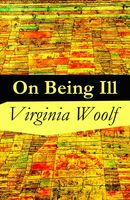 On Being Ill, Virginia Woolf