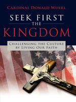 Seek First the Kingdom, Cardinal Donald Wuerl