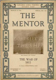 The Mentor: The War of 1812 / Volume 4, Number 3, Serial Number 103; 15 March, 1916, Albert Bushnell Hart