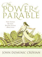 The Power of Parable, John Dominic Crossan