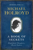 A Book Of Secrets: Illegitimate Daughters, Absent Fathers, Michael Holroyd