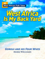 Gorgui and his Four Wives – A West African Folk Tale re-told (West Africa Is My Back Yard), Mark Williams
