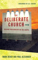 Deliberate Church, Mark Dever, Paul Alexander