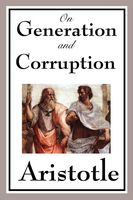 On The Generation And Corruption, Aristotle