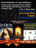 Deep Meditation & Yoga Meditation: Living Longer & Stronger & Stay Healthy With Everyday Mindfulness, Inner Peace & Restful Yoga – 3 In 1 Box Set, Juliana Baldec
