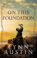 On This Foundation (The Restoration Chronicles Book #3), Lynn Austin