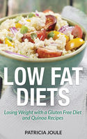 Low Fat Diets: Losing Weight with a Gluten Free Diet and Quinoa Recipes, Patricia Joule