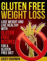 Gluten Free Weight Loss, Casey Chapman