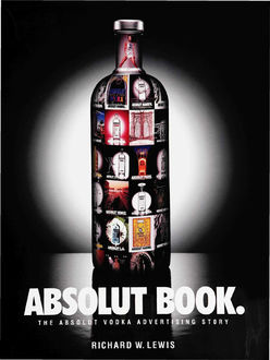 ABSOLUT BOOK.: THE ABSOLUT VODKA ADVERTISING STORY, Richard Lewis