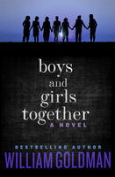 Boys and Girls Together, William Goldman