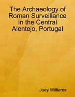 Archaeology of Roman Surveillance In the Central Alentejo, Portugal, Joey Williams