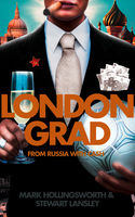 Londongrad: From Russia with Cash; The Inside Story of the Oligarchs, Mark Hollingsworth, Stewart Lansley