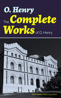 The Complete Works of O. Henry: Short Stories, Poems and Letters, O.Henry