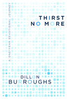 Thirst No More, Dillon Burroughs