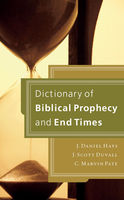 Dictionary of Biblical Prophecy and End Times, C. Marvin Pate, J. Daniel Hays, J. Scott Duvall