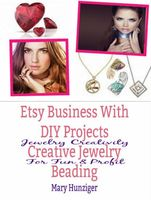 Etsy Business With DIY Projects: Creative Jewelry Beading, Mary Hunziger
